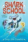Deep-Sea Disaster (Shark School #1)