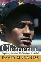 Clemente: La pasión y el carisma del último héroe del béisbol (The Passion and Grace of Baseball's Last Hero)