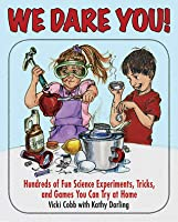 We Dare You: Hundreds of Fun Science Bets, Challenges, and Experiments You Can Do at Home