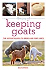The Joy of Keeping Goats: The Ultimate Guide to Dairy and Meat Goats