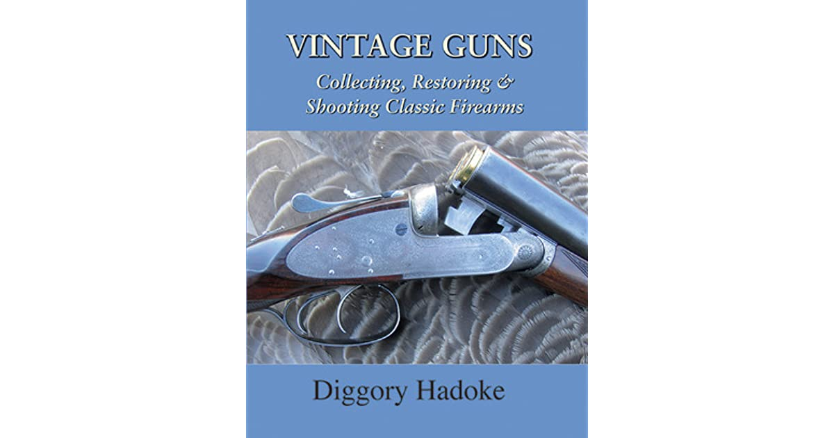 Vintage Guns: Collecting, Restoring, & Shooting Classic Firearms by