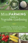 The Mini Farming Guide to Vegetable Gardening by Brett L. Markham