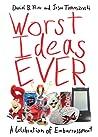 Worst Ideas Ever: A Celebration of Embarrassment