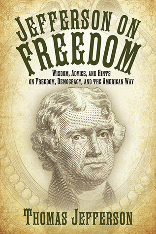 Jefferson on Freedom: Wisdom, Advice, and Hints on Freedom, Democracy, and the American Way
