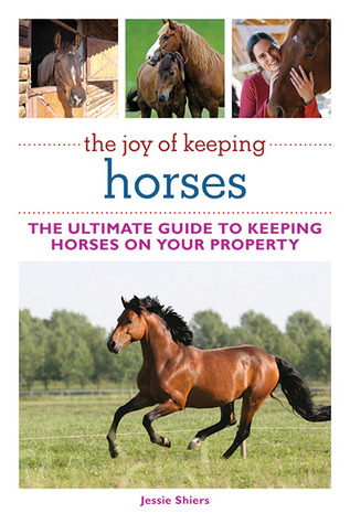 The Joy of Keeping Horses The Ultimate Guide to Keeping Horses on Your Property