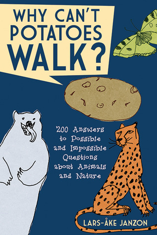 Why Can't Potatoes Walk - 200 Answers to Possible and Impossible Questions About Animals and Nature