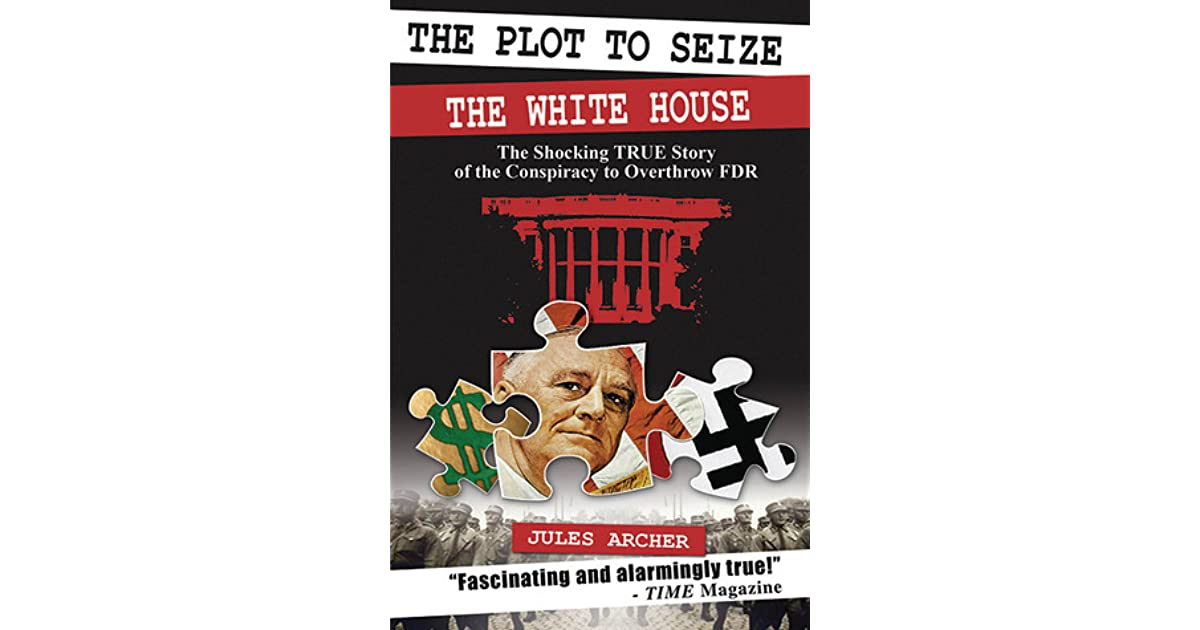 The Plot to Seize the White House: The Shocking True Story of the