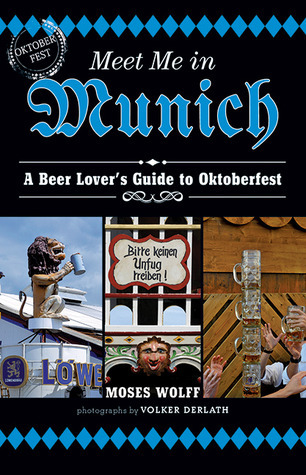 Meet Me in Munich A Beer Lover's Guide to Oktoberfest