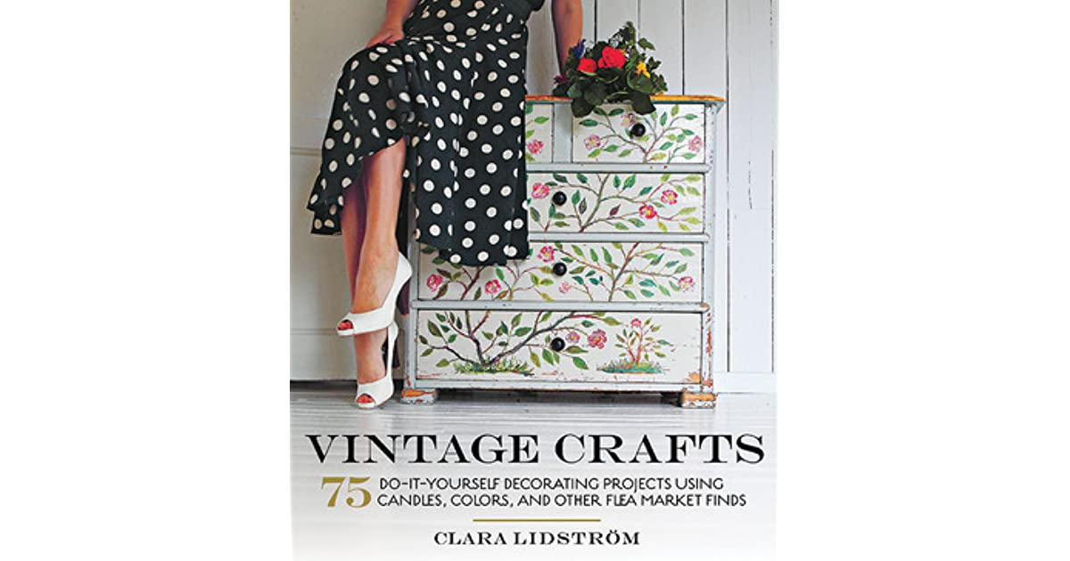 Vintage crafts 75 do it yourself decorating projects using candles vintage crafts 75 do it yourself decorating projects using candles colors and other flea market finds by clara lidstrom solutioingenieria Gallery