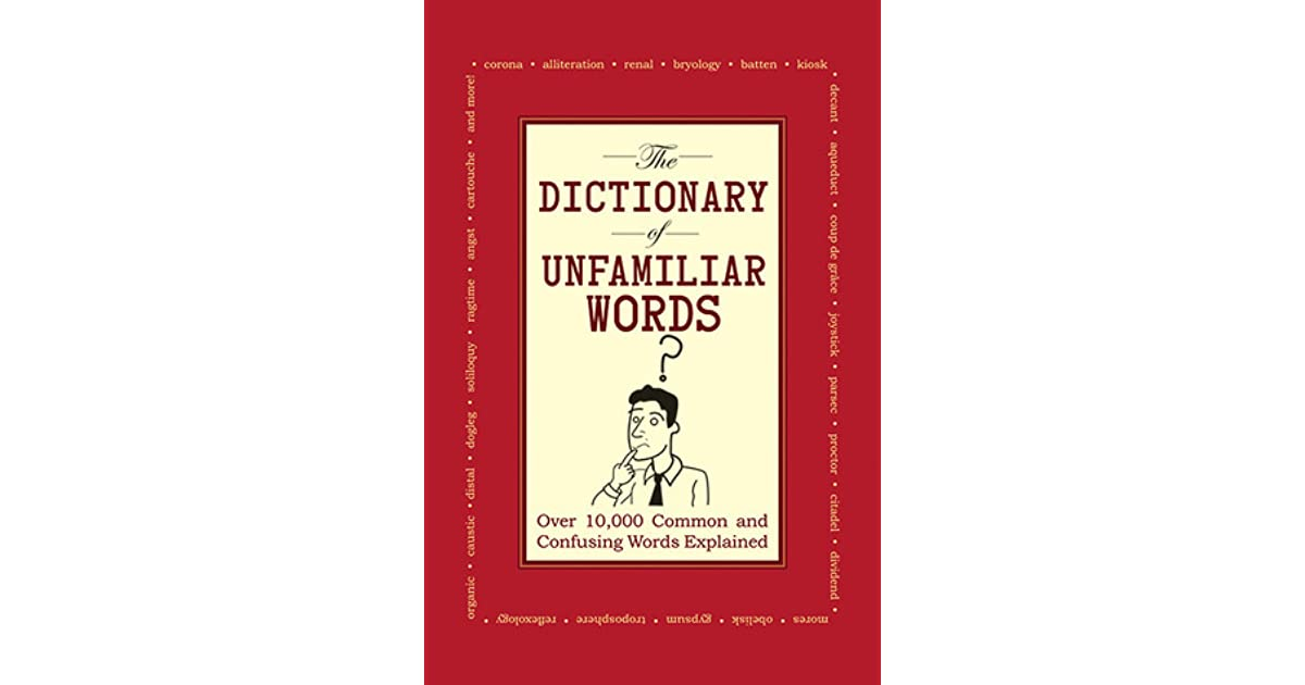 The Dictionary Of Unfamiliar Words  Over 10 000 Common And