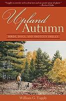 Upland Autumn: Birds, Dogs, and Shotgun Shells