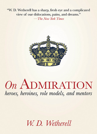 On Admiration: Heroes, Heroines, Role Models, and Mentors