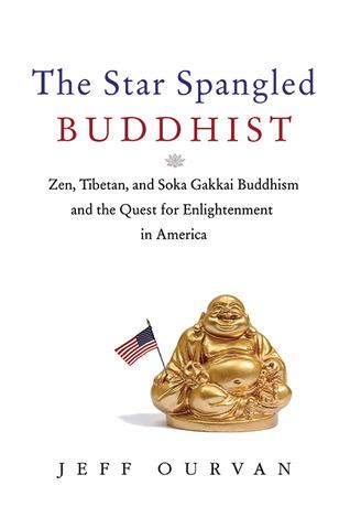 The Star Spangled Buddhist: Zen, Tibetan, and Soka Gakkai