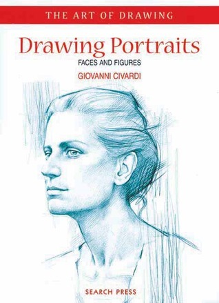 Drawing Portraits Faces and Figures (The Art of Drawing) by Giovanni Civardi