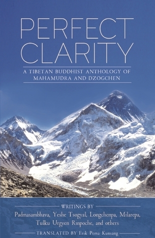 Perfect Clarity-A Tibetan Buddhist Anthology of Mahamudra and Dzogchen