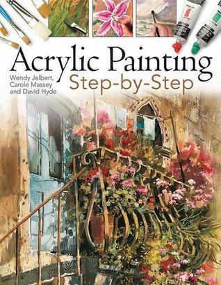 Acrylic Painting Step-By-Step by Wendy Jelbert