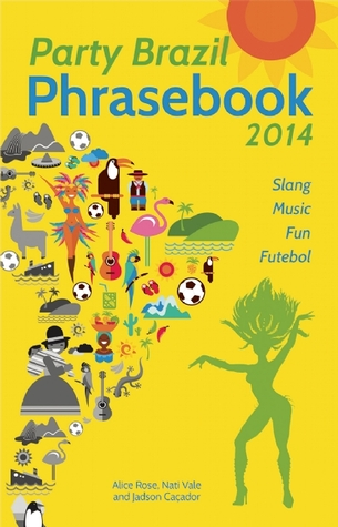 Party Brazil Phrasebook 2014: Slang, Music, Fun and Futebol