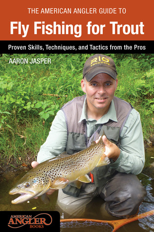 The American Angler Guide to Fly Fishing for Trout: Proven Skills, Techniques, and Tactics from the Pros