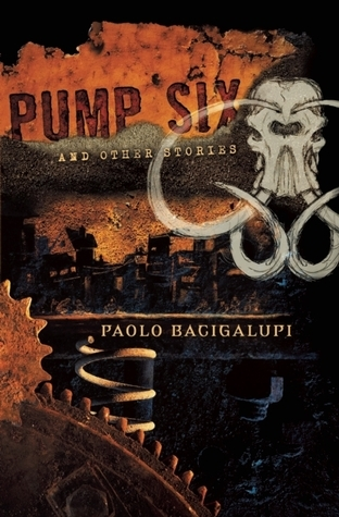 "Book cover of ""Pump Six and Other Stories"" by Paolo Bacigalupi"