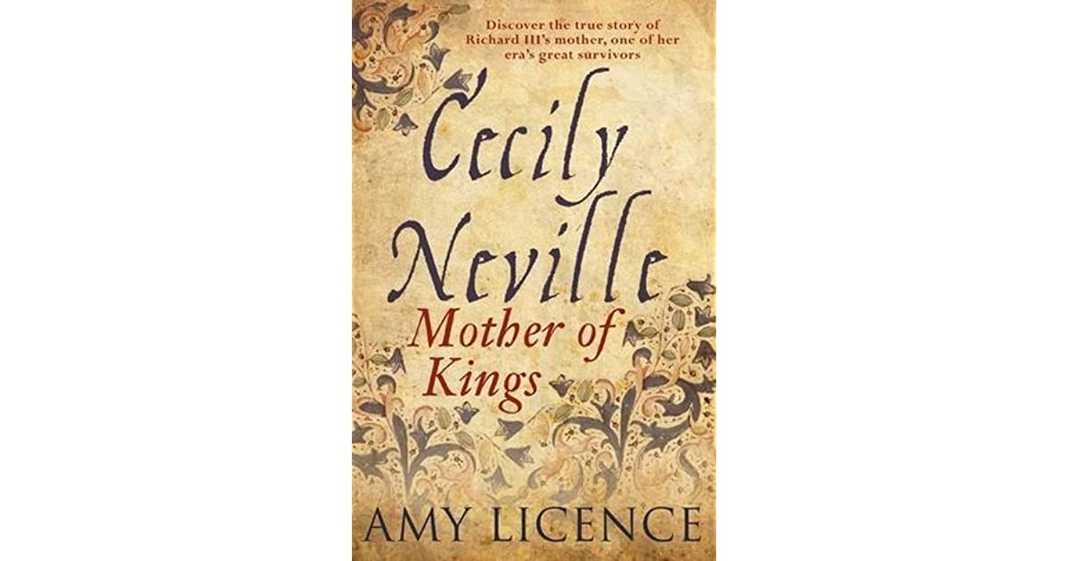 Cecily Neville: Mother of Kings by Amy Licence