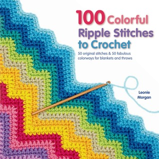 100 Colorful Ripple Stitches to Crochet: A Feast of Eye-Popping Colorways for Blankets, Throws and Accessories