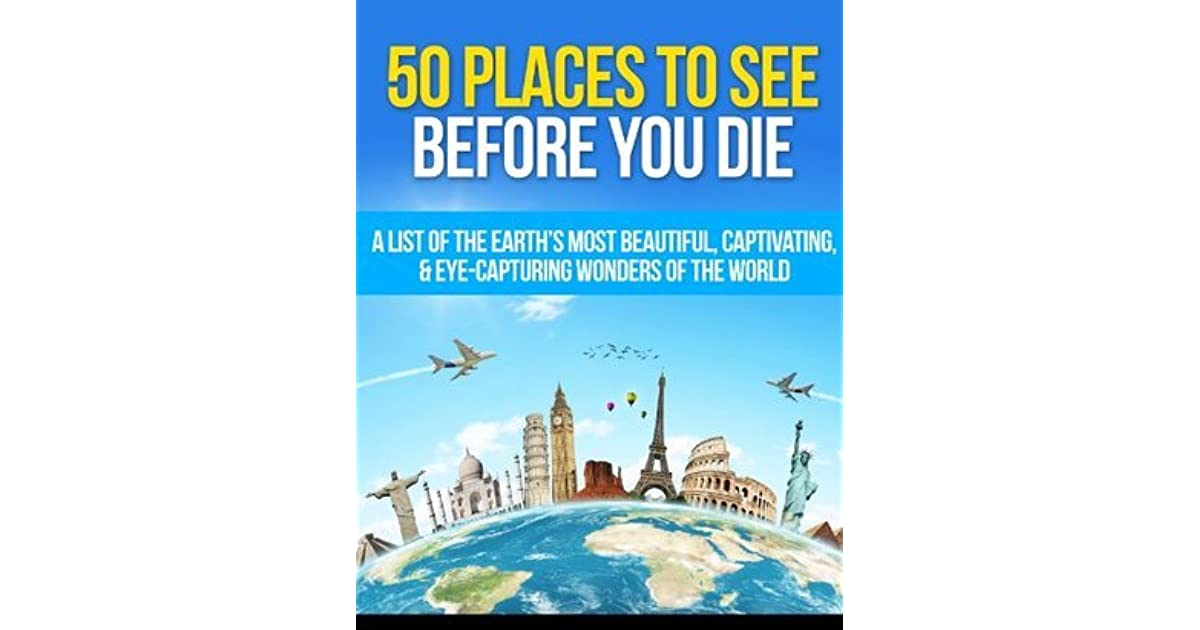 50 Places To See Before You Die A List Of The Earth 39 S