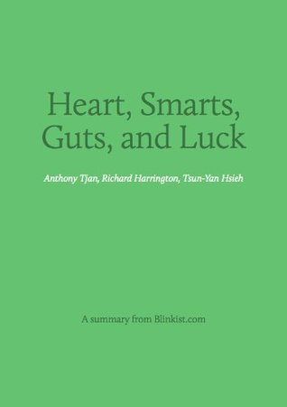 Heart, Smarts, Guts, and Luck - A Summary of a great book about What It Takes to Be an Entrepreneur and Build a Great Business (Blinkist Summaries)