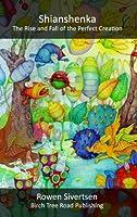 Shianshenka, the Rise and Fall of the Perfect Creation