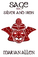 Silver and Iron: Sage: Book Three