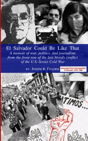 El Salvador Could Be Like That: A Memoir of War and Journalism