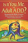Is It You, Me, or Adult ADD? Stopping the Roller Coaster When Someone You Love Has Attention Deficit Disorder