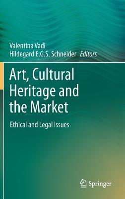 Art, Cultural Heritage and the Market  Ethical and Legal Issues