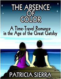The Absence of Color (a time-travel romance in the age of The Great Gatsby)