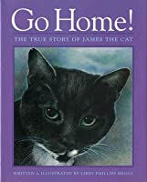 Go Home!: The True Story of James the Cat