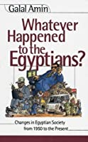 Whatever Happened to the Egyptians?:Changes in Egyptian Society from 1850 to the Present