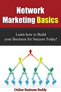 Network Marketing Basics: Learn how to Build your Business for Success Today