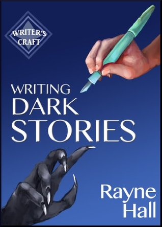 Writing Dark Stories: How to Write Horror and Other Disturbing Short Stories