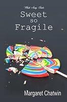 Sweet so Fragile