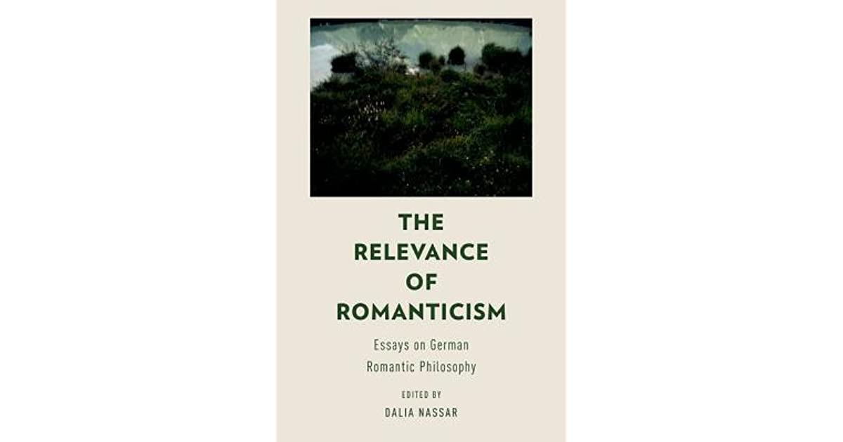 the relevance of romanticism essays on german romantic philosophy  the relevance of romanticism essays on german romantic philosophy by dalia  nassar
