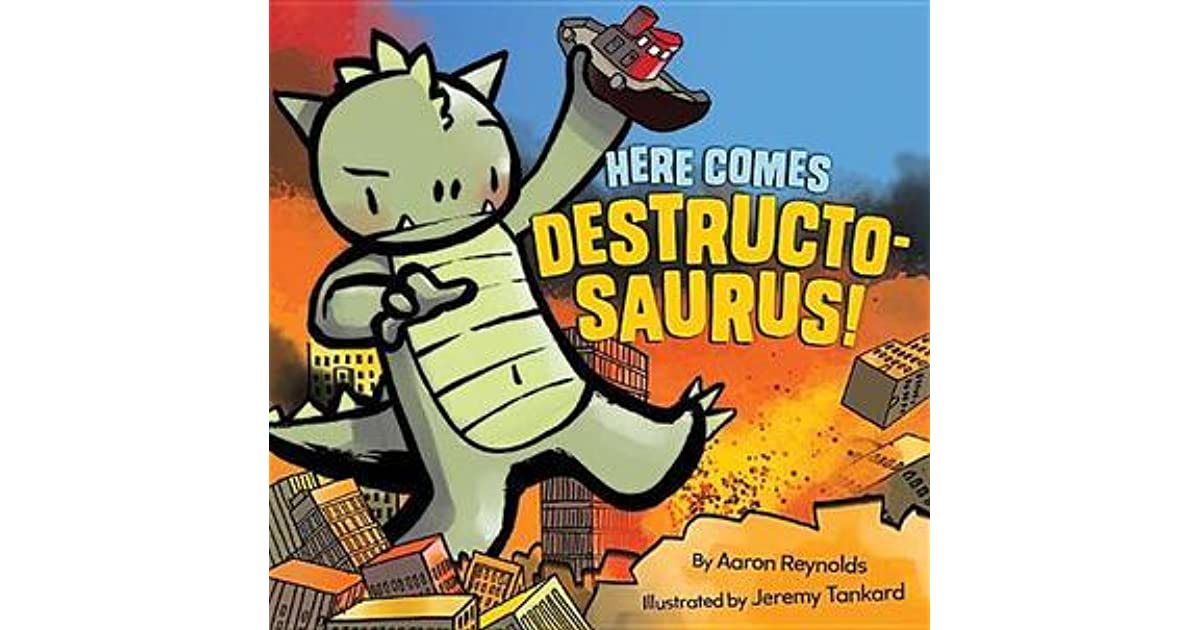 Here Comes Destructosaurus By Aaron Reynolds