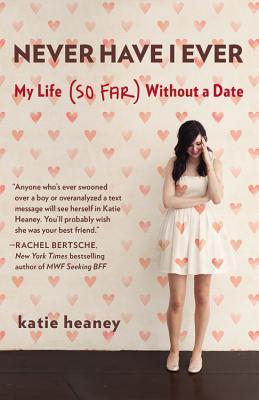 "Book cover of ""Never Have I Ever: My Life (So Far) Without a Date"" by Katie Heaney"