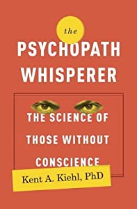 The Psychopath Whisperer: The Science of Those Without Conscience