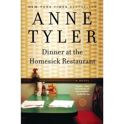 an analysis of the book dinners at the homesick restaurant by anne tyler The restaurant was fine dinner last night had gone well and then (letting her sentences stretch gradually longer, as if giving in to him all over again) she told him weekends—friday and saturday nights—ruth tore through the restaurant kitchen slapping haunches of beef and whipping egg whites.