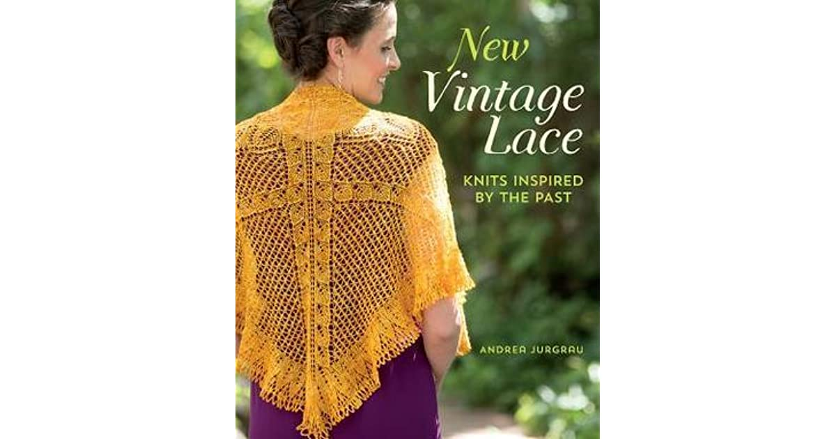 New Vintage Lace Knits Inspired By The Past By Andrea Jurgrau