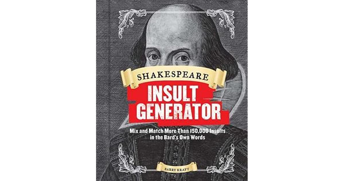 Shakespeare Insult Generator Mix And Match More Than 150000 Insults In The Bards Own Words By Barry Kraft