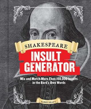 Shakespeare Insult Generator: Mix and Match More than 150,000 Insults in the Bard's Own Words (Shakespeare for Kids, Shakespeare Gifts, William Shakespeare)
