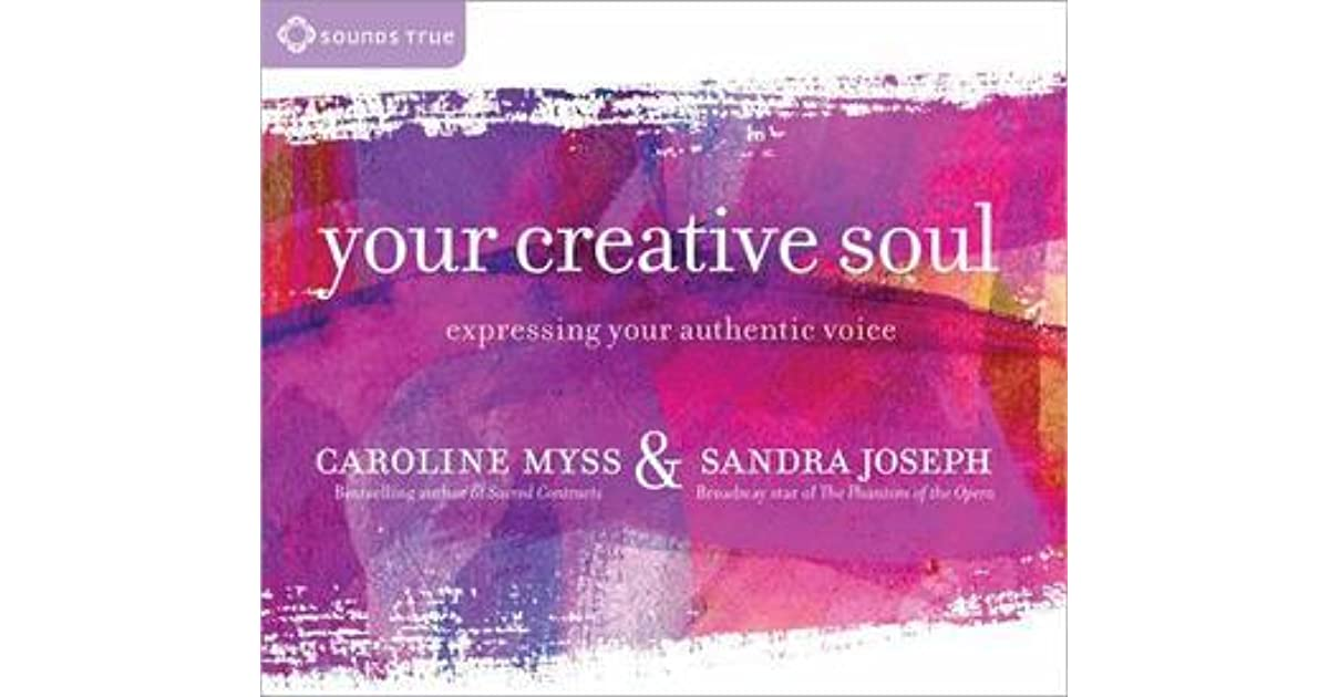 Your Creative Soul Expressing Your Authentic Voice By Caroline Myss