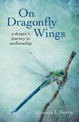 On Dragonfly Wings: A Skeptic's Journey to Mediumship