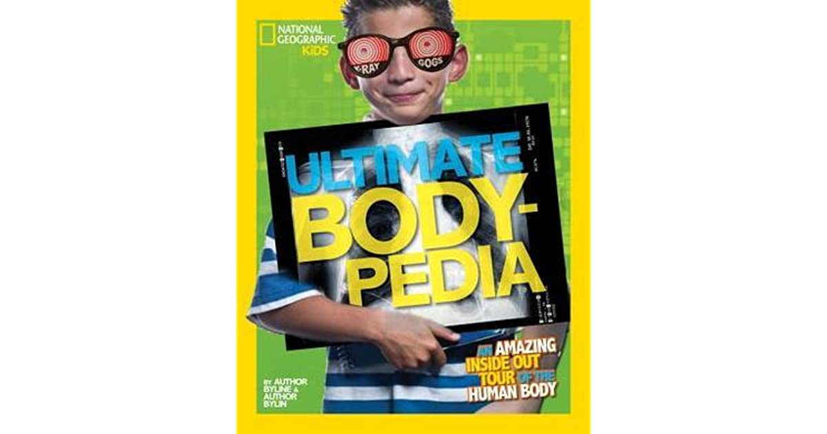 Ultimate Bodypedia An Amazing Inside Out Tour Of The Human Body By