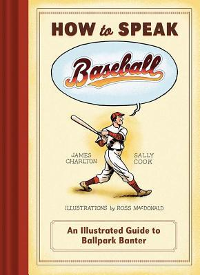 How to Speak Baseball by James Charlton